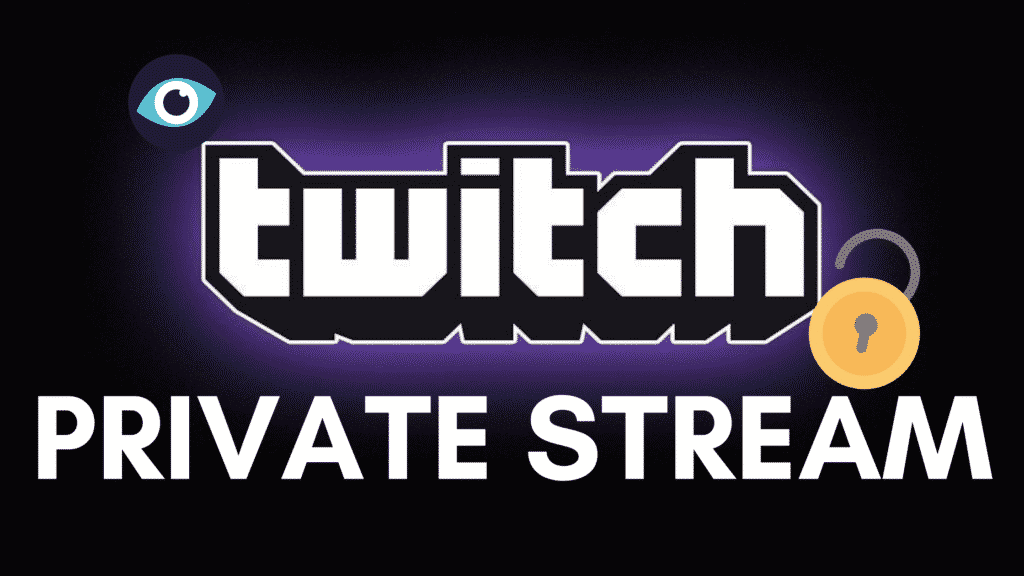 Twitch Private Stream - 3 Easy Ways to Stream Privately on Twitch