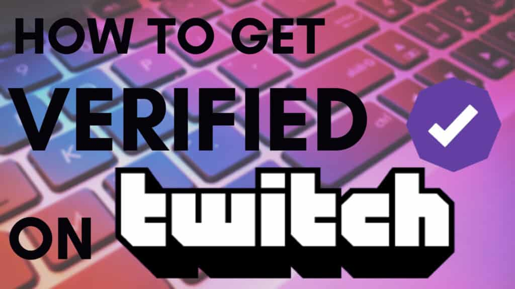 How to Get Verified on Twitch