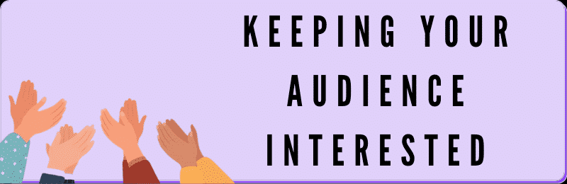 keeping your audience interested