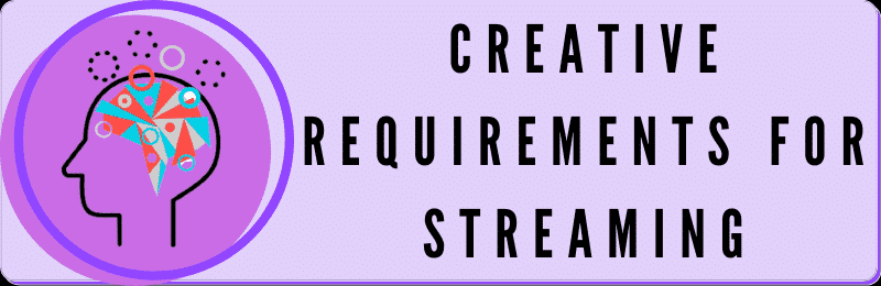 creative requirements for streaming